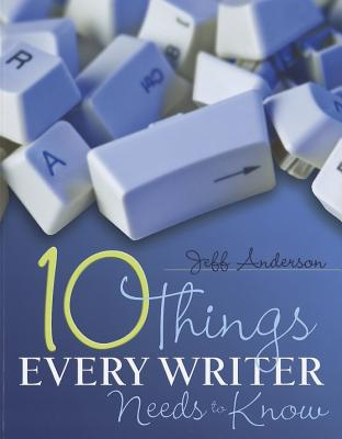 10 Things Every Writer Needs to Know By Anderson, Jeff